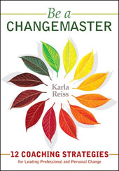 Be a Changemaster; 12 Coaching Strategies for Leading Professionaland Personal Change